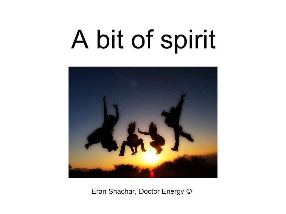 A bit of spirit Eran Shachar, Doctor Energy ©