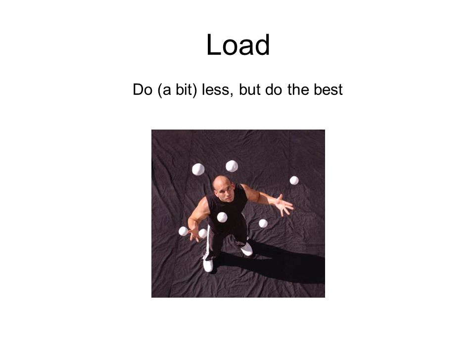 Load Do (a bit) less, but do the best