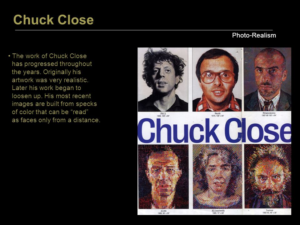 Chuck Close Photo-Realism The work of Chuck Close has progressed throughout the years.