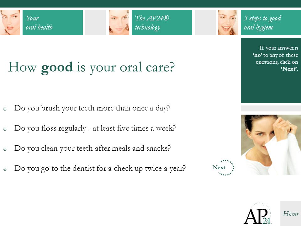 Your oral health The AP24® technology 3 steps to good oral hygiene Home Keep on smiling.