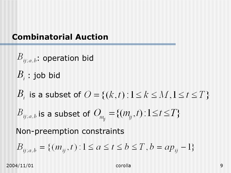 2004/11/01corolla9 Combinatorial Auction : operation bid : job bid is a subset of Non-preemption constraints