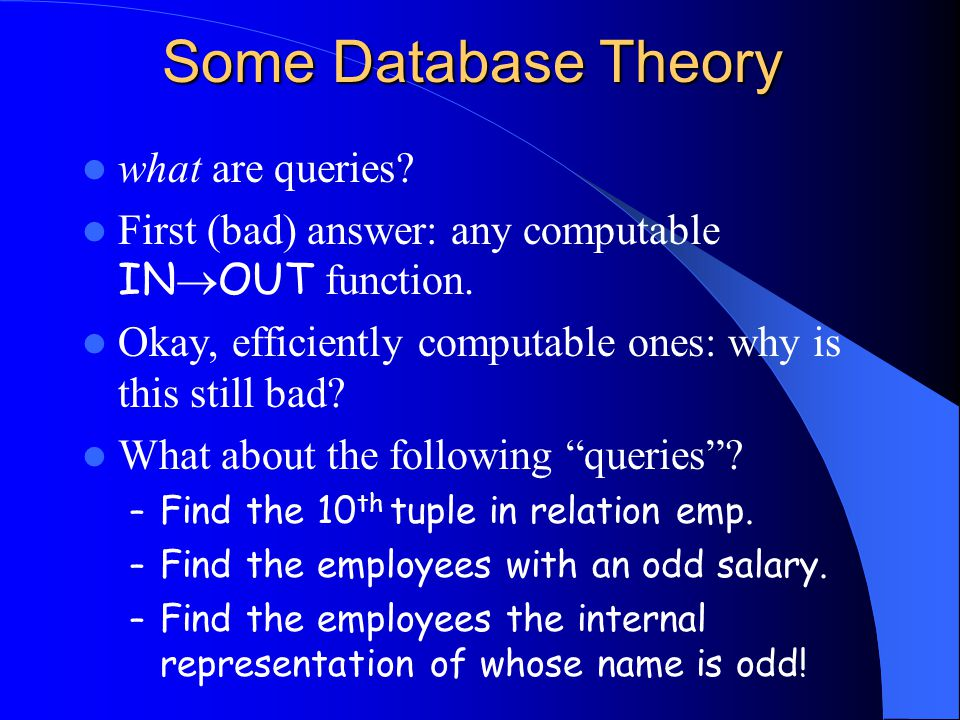 More on queries What went wrong: representation dependence.