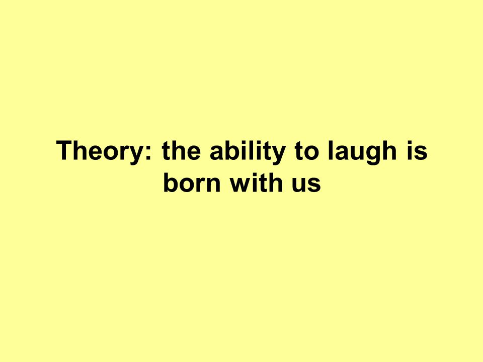 Theory: the ability to laugh is born with us