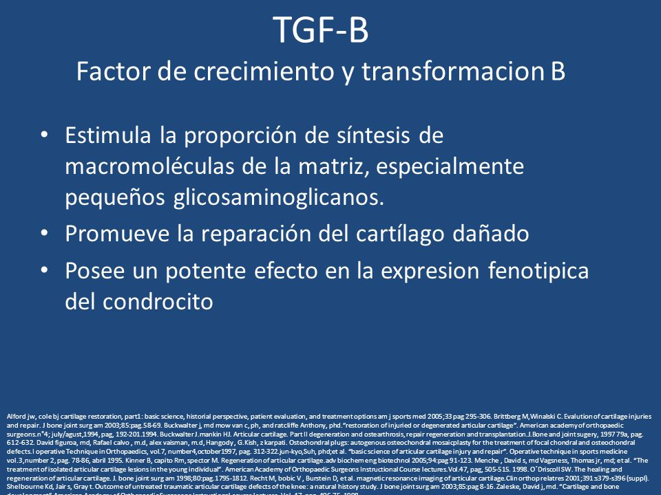 TGF-B Factor de crecimiento y transformacion B Estimula la proporción de síntesis de macromoléculas de la matriz, especialmente pequeños glicosaminoglicanos.