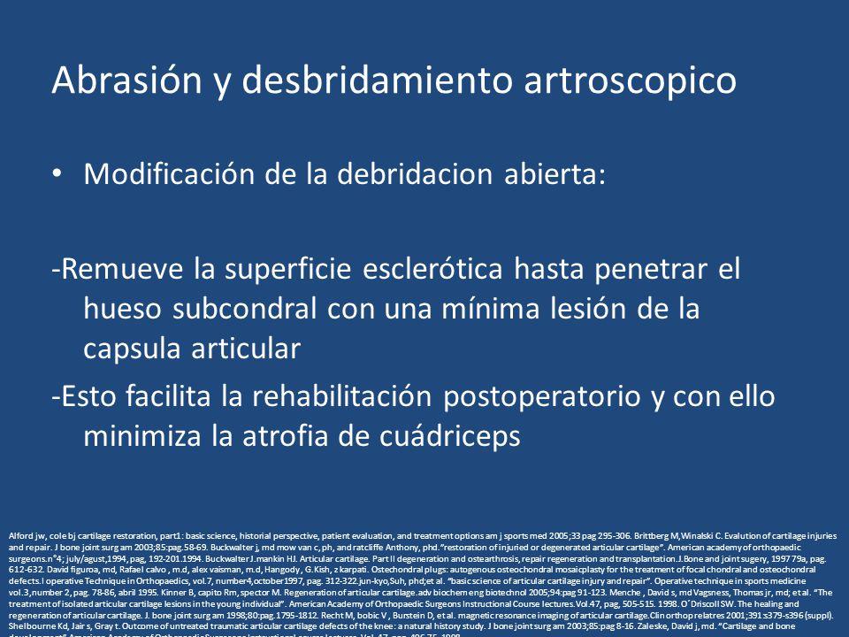 Abrasión y desbridamiento artroscopico Modificación de la debridacion abierta: -Remueve la superficie esclerótica hasta penetrar el hueso subcondral c