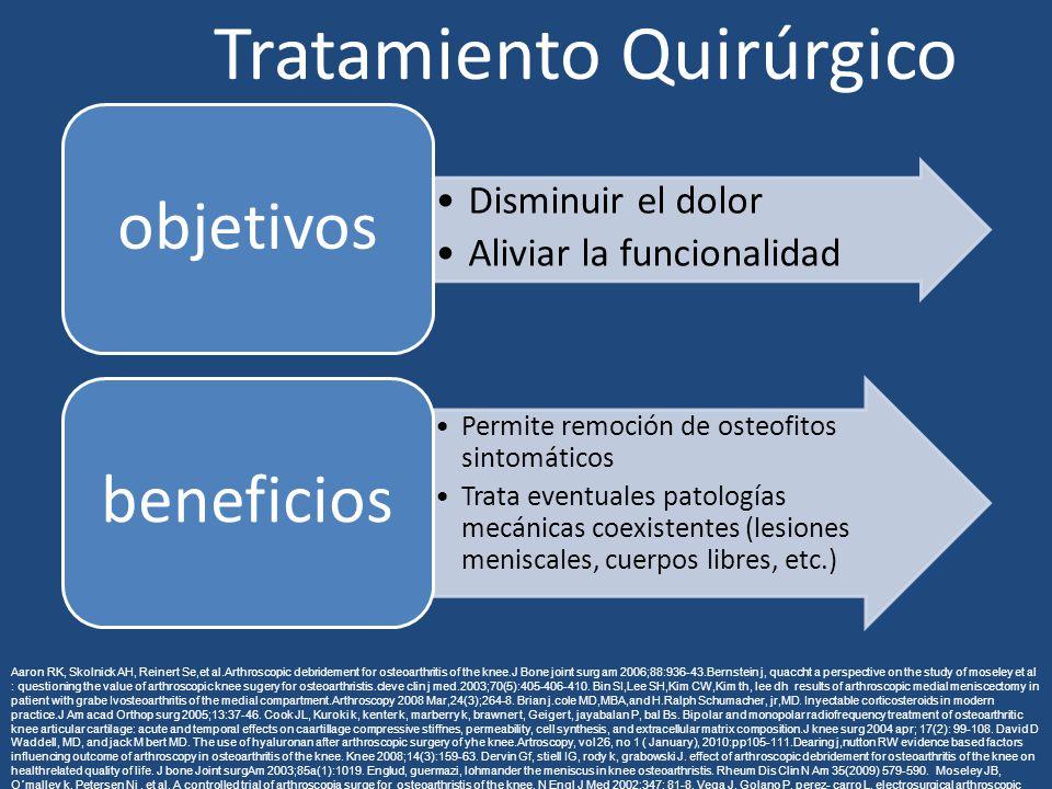 Disminuir el dolor Aliviar la funcionalidad objetivos Permite remoción de osteofitos sintomáticos Trata eventuales patologías mecánicas coexistentes (