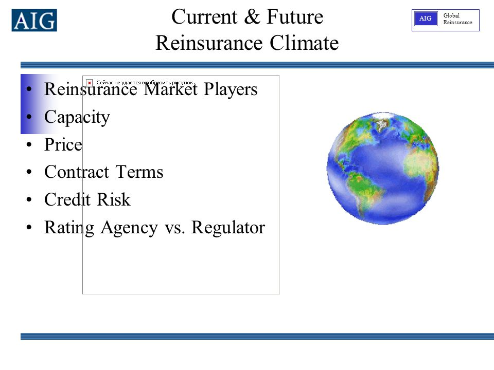 Global Reinsurance AIG Current & Future Reinsurance Climate Reinsurance Market Players Capacity Price Contract Terms Credit Risk Rating Agency vs.