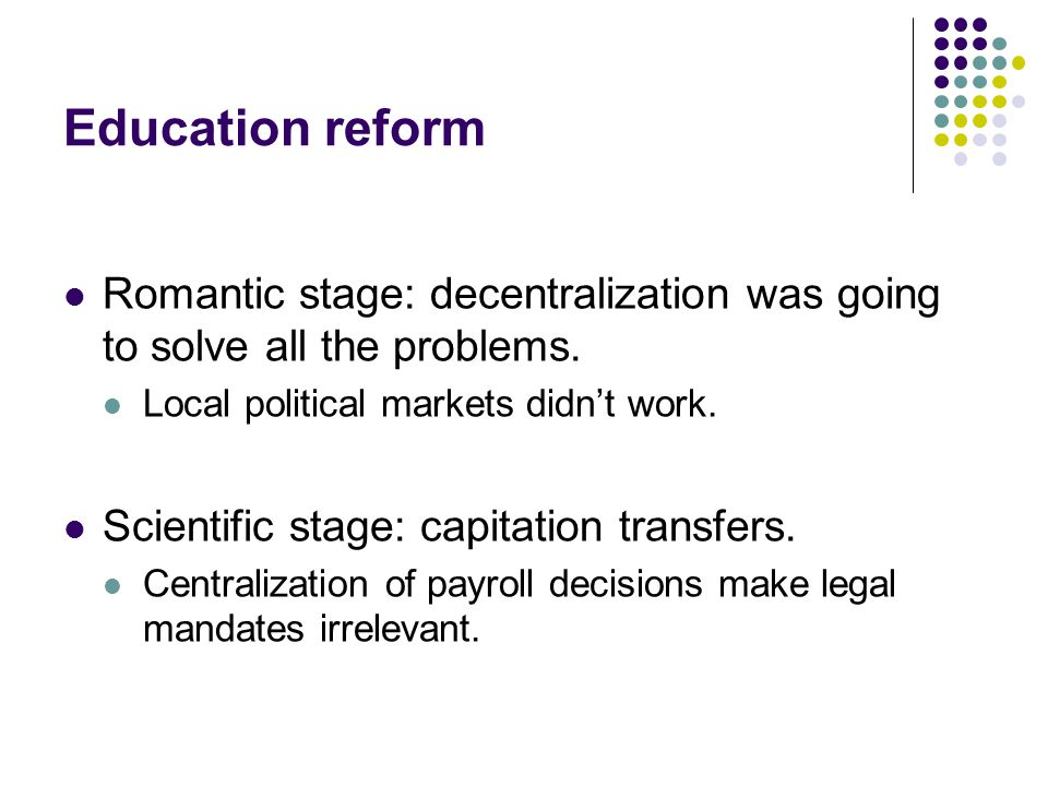 Education reform Romantic stage: decentralization was going to solve all the problems.