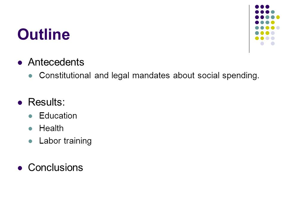 Outline Antecedents Constitutional and legal mandates about social spending.
