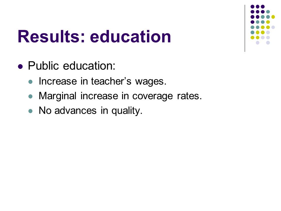 Results: education Public education: Increase in teacher's wages.