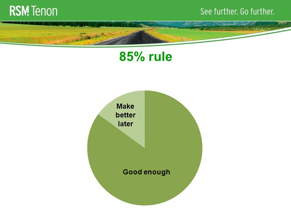 85% rule Good enough Make better later