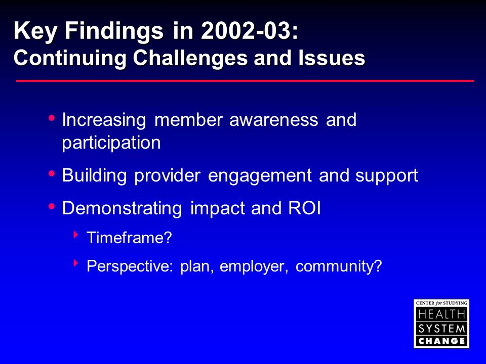 Key Findings in 2002-03: Continuing Challenges and Issues  Increasing member awareness and participation  Building provider engagement and support 