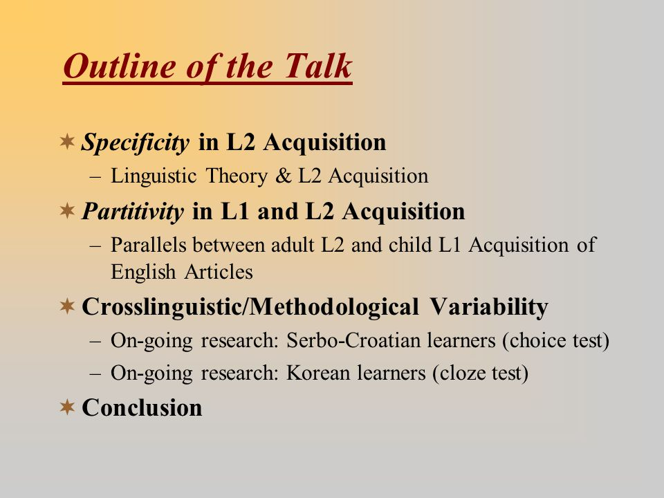 Outline of the Talk  Specificity in L2 Acquisition –Linguistic Theory & L2 Acquisition  Partitivity in L1 and L2 Acquisition –Parallels between adul
