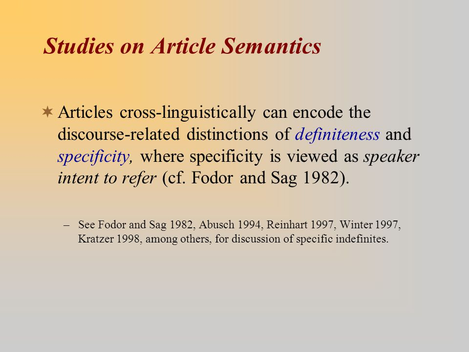 Studies on Article Semantics  Articles cross-linguistically can encode the discourse-related distinctions of definiteness and specificity, where spec