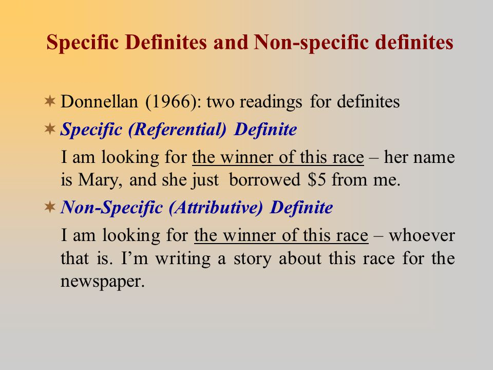 Specific Definites and Non-specific definites  Donnellan (1966): two readings for definites  Specific (Referential) Definite I am looking for the wi