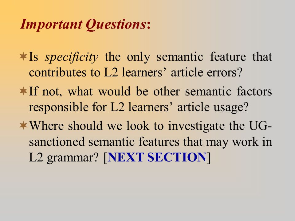 Important Questions:  Is specificity the only semantic feature that contributes to L2 learners' article errors?  If not, what would be other semanti