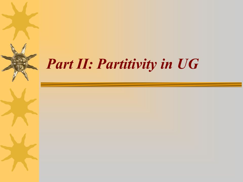 Part II: Partitivity in UG