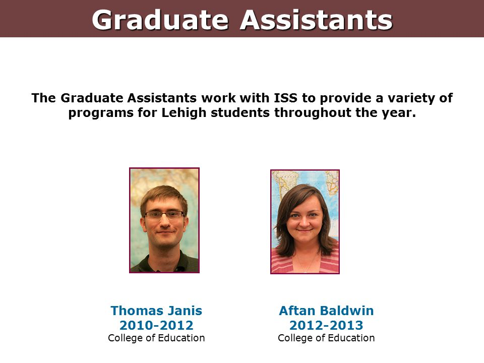 The Graduate Assistants work with ISS to provide a variety of programs for Lehigh students throughout the year.