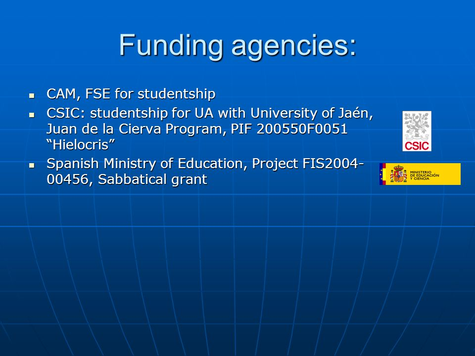 Funding agencies: CAM, FSE for studentship CAM, FSE for studentship CSIC: studentship for UA with University of Jaén, Juan de la Cierva Program, PIF 200550F0051 Hielocris CSIC: studentship for UA with University of Jaén, Juan de la Cierva Program, PIF 200550F0051 Hielocris Spanish Ministry of Education, Project FIS2004- 00456, Sabbatical grant Spanish Ministry of Education, Project FIS2004- 00456, Sabbatical grant