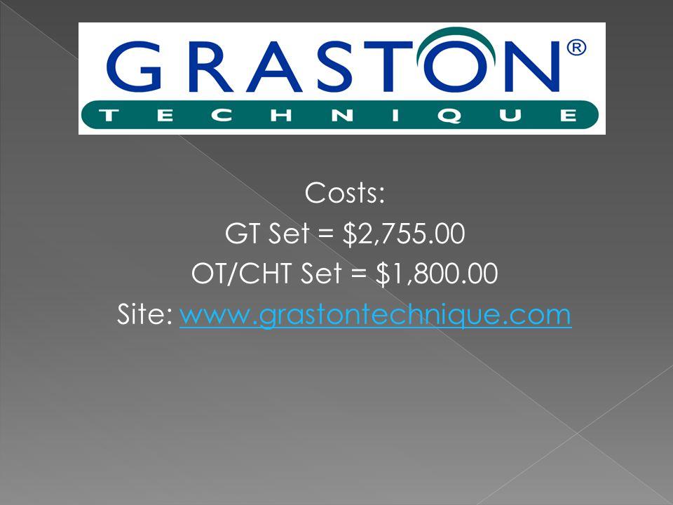 Costs: GT Set = $2,755.00 OT/CHT Set = $1,800.00 Site: www.grastontechnique.comwww.grastontechnique.com