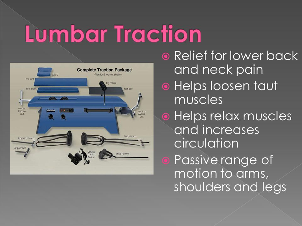  Relief for lower back and neck pain  Helps loosen taut muscles  Helps relax muscles and increases circulation  Passive range of motion to arms, shoulders and legs