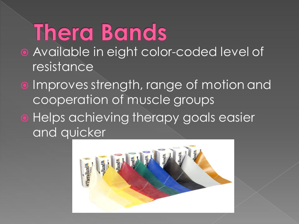  Available in eight color-coded level of resistance  Improves strength, range of motion and cooperation of muscle groups  Helps achieving therapy goals easier and quicker