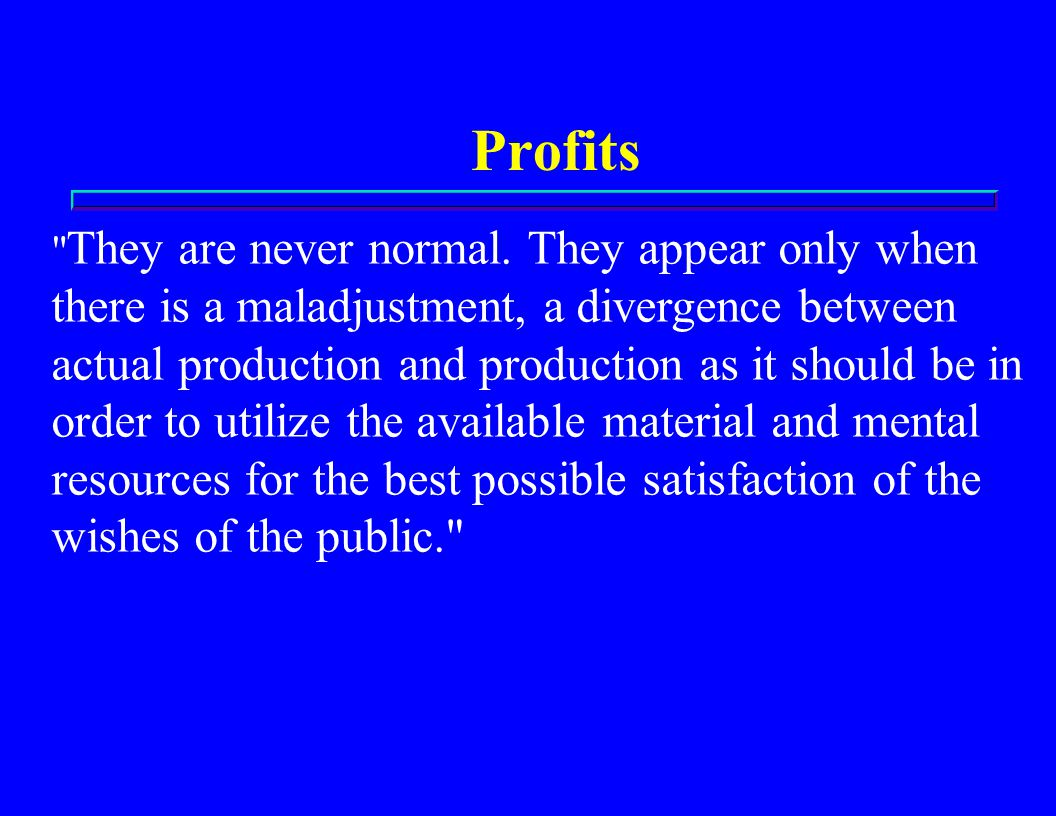 Profits They are never normal.