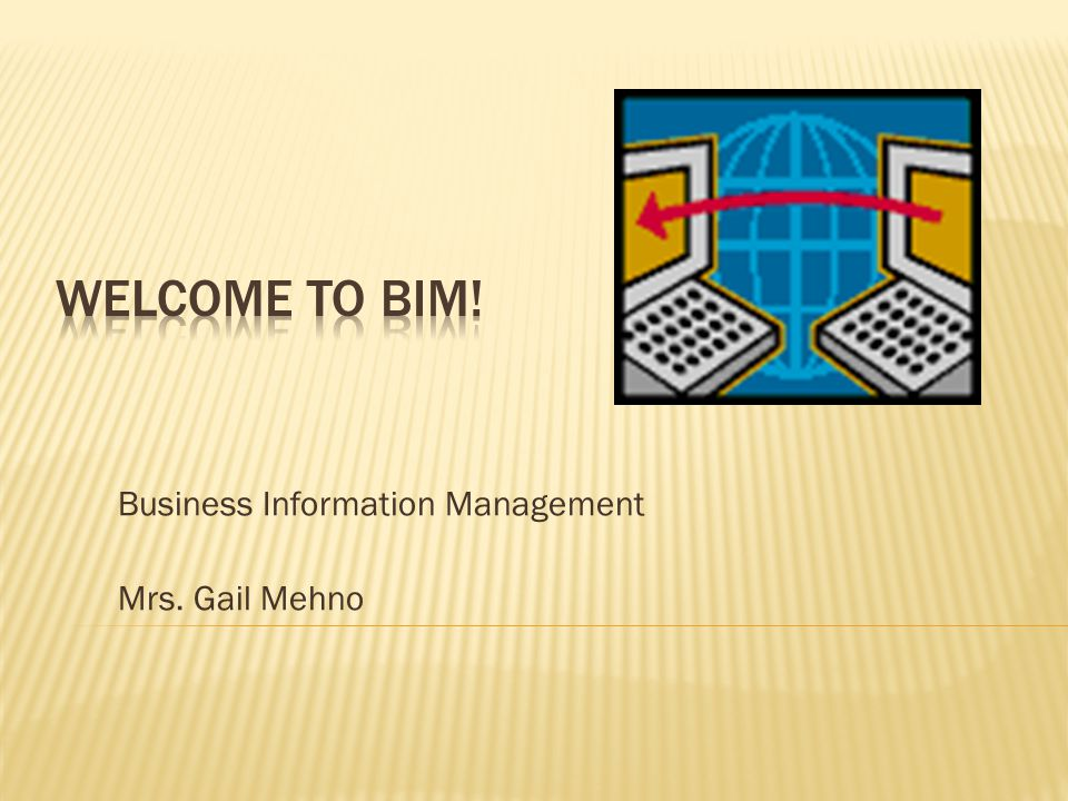 Business Information Management Mrs. Gail Mehno