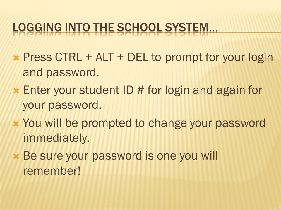  Press CTRL + ALT + DEL to prompt for your login and password.