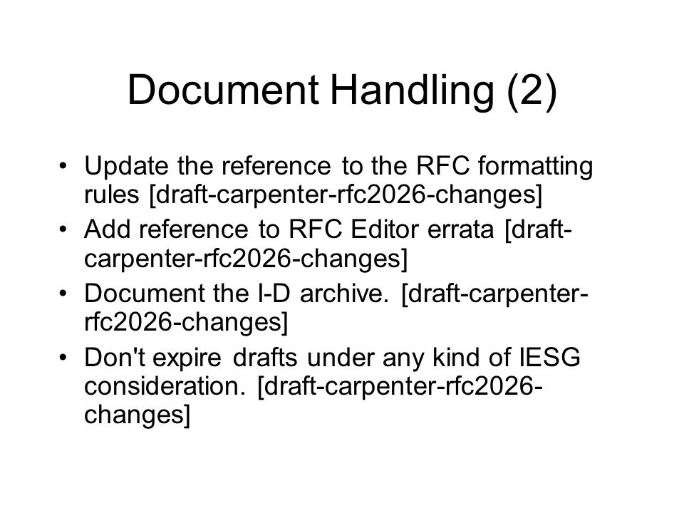 Document Handling (2) Update the reference to the RFC formatting rules [draft-carpenter-rfc2026-changes] Add reference to RFC Editor errata [draft- carpenter-rfc2026-changes] Document the I-D archive.
