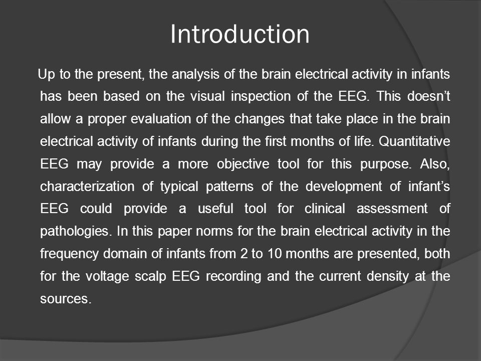 Conclusions  Data showed what it is known in relation to lower power values of the slow frequencies at increasing age from 1.2 to 10 months of voltage EEG at the scalp.