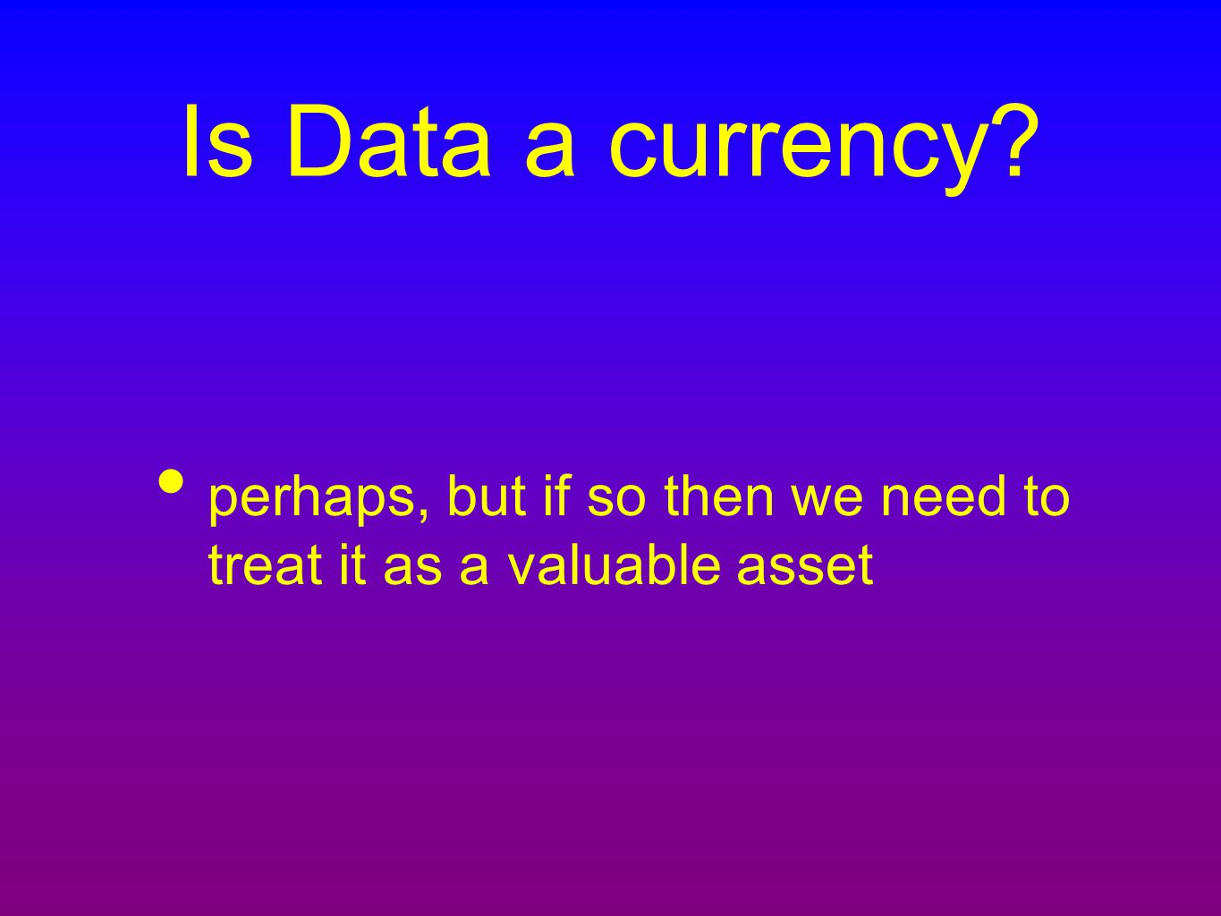Is Data a currency? perhaps, but if so then we need to treat it as a valuable asset