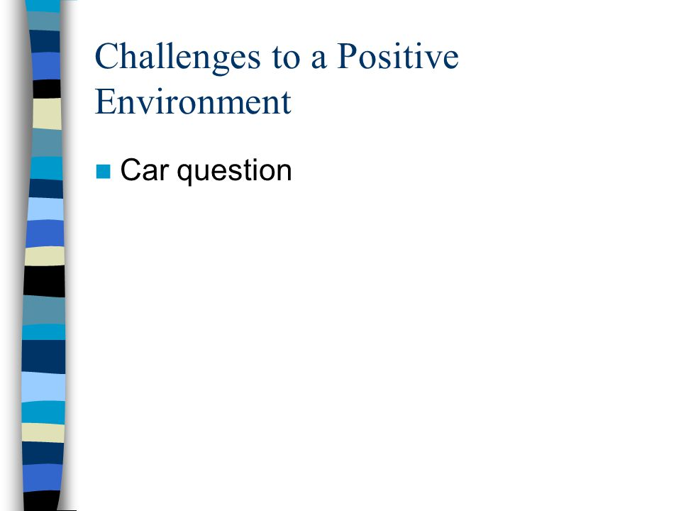 Challenges to a Positive Environment Car question