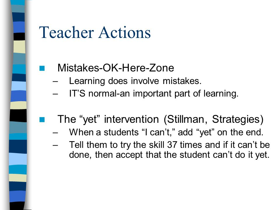 """Teacher Actions Mistakes-OK-Here-Zone –Learning does involve mistakes. –IT'S normal-an important part of learning. The """"yet"""" intervention (Stillman, S"""