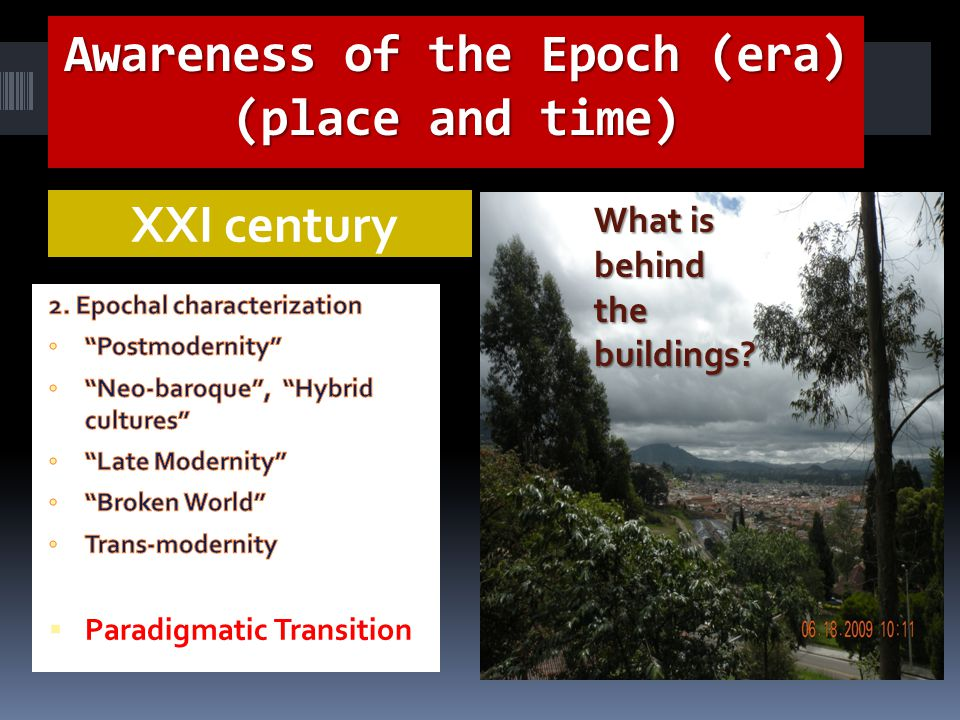 Awareness of the Epoch (era) (place and time) XXI century What is behind the buildings?