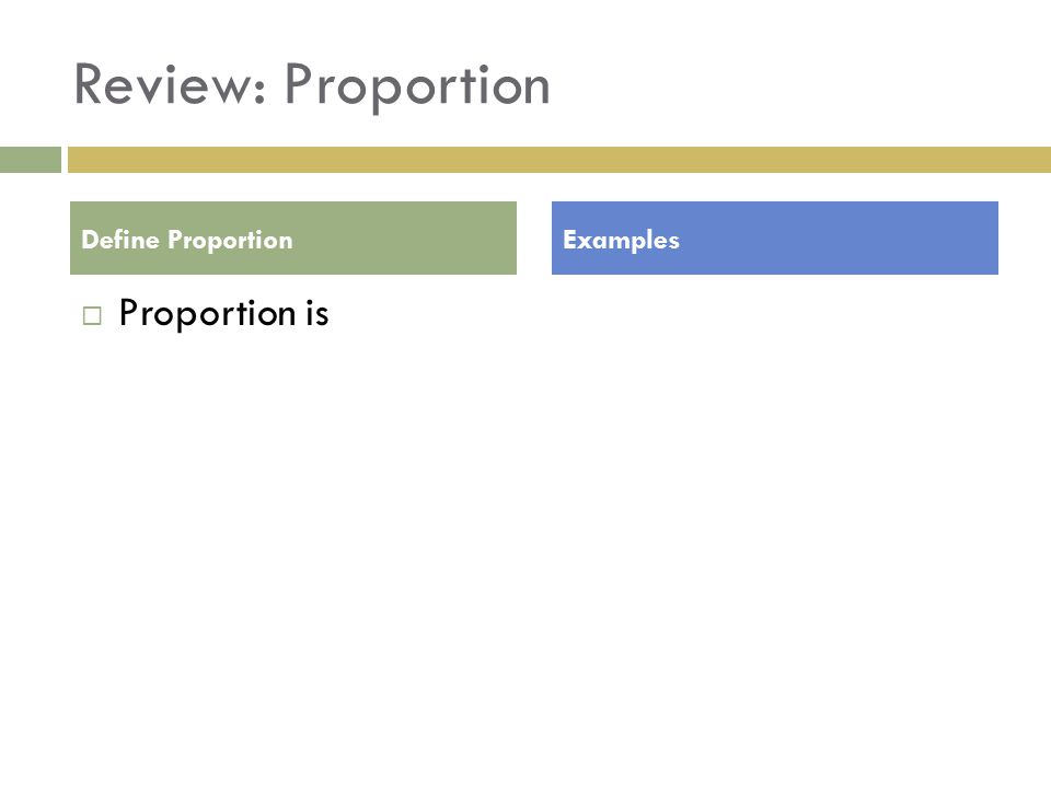 Review: Proportion  Proportion is Define ProportionExamples