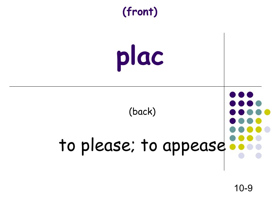 (front) plac (back) to please; to appease 10-9