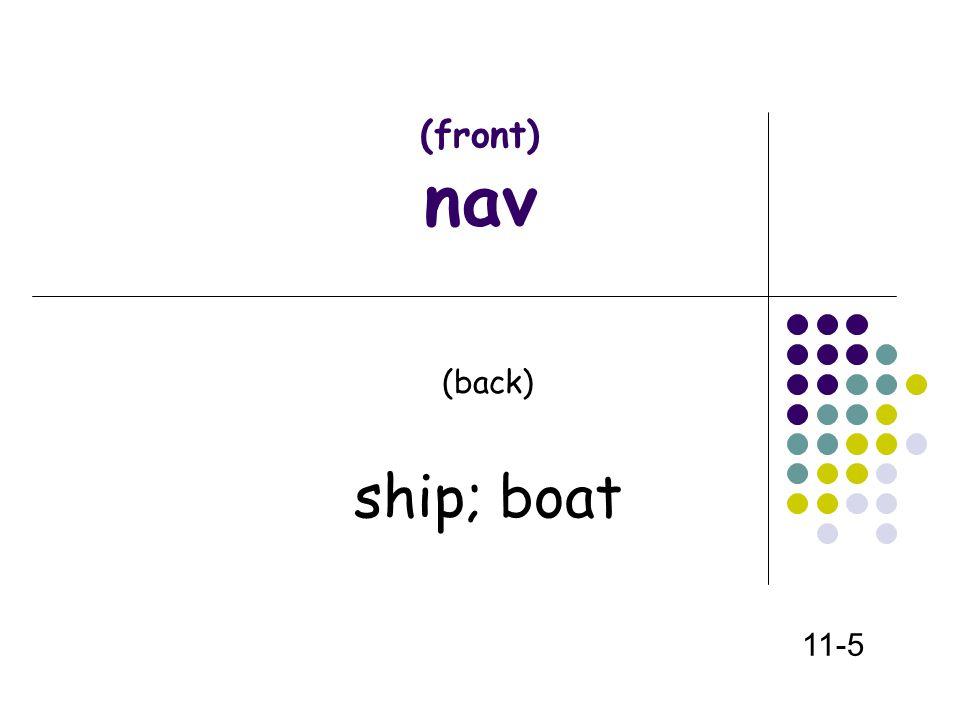 (front) nav (back) ship; boat 11-5
