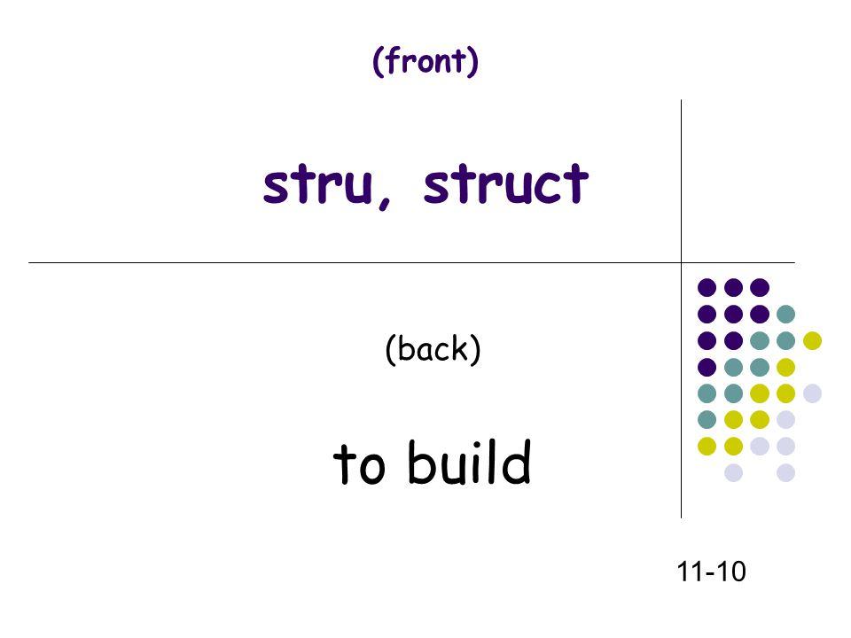 (front) stru, struct (back) to build 11-10