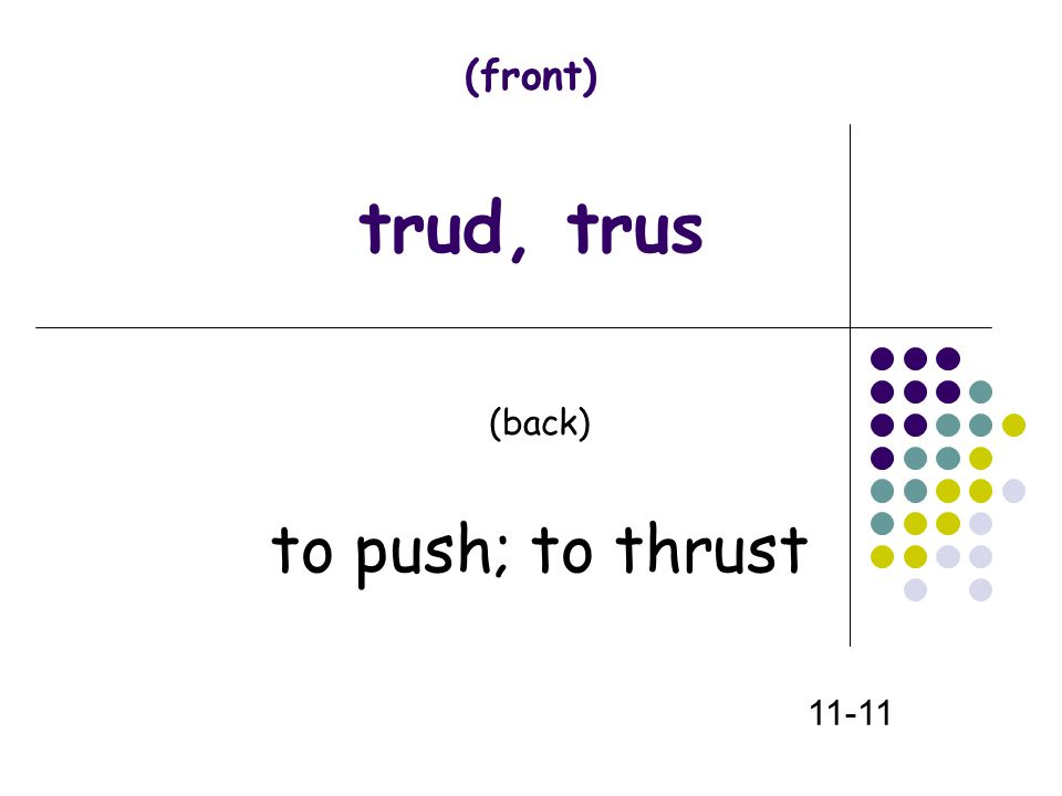 (front) trud, trus (back) to push; to thrust 11-11