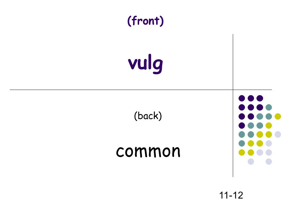 (front) vulg (back) common 11-12