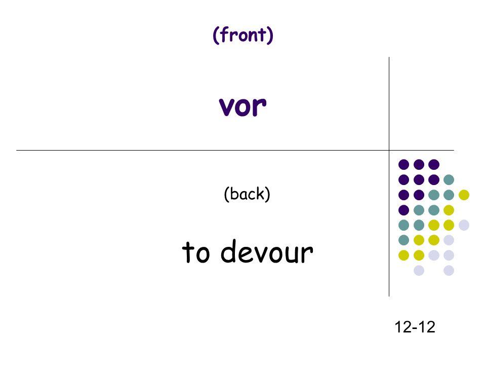 (front) vor (back) to devour 12-12