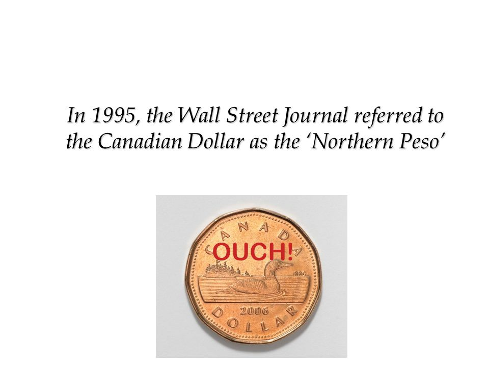 In 1995, the Wall Street Journal referred to the Canadian Dollar as the 'Northern Peso' In 1995, the Wall Street Journal referred to the Canadian Dollar as the 'Northern Peso'