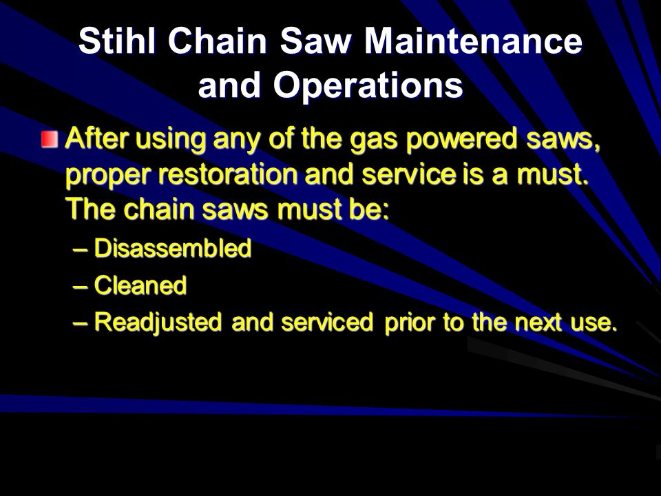 Maintenance Check After reassembly, run the saw for several minutes and check chain tension and proper operation.