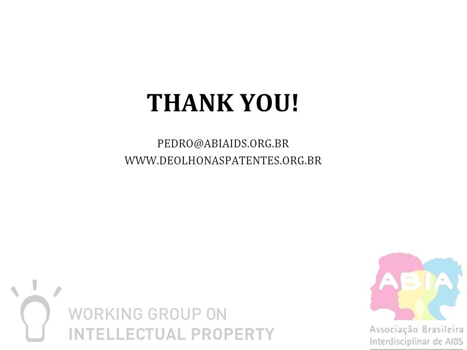 THANK YOU! PEDRO@ABIAIDS.ORG.BR WWW.DEOLHONASPATENTES.ORG.BR