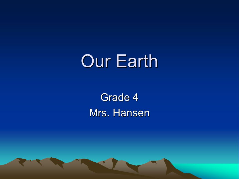 Our Earth Grade 4 Mrs. Hansen