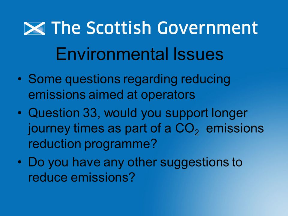 Environmental Issues Some questions regarding reducing emissions aimed at operators Question 33, would you support longer journey times as part of a CO 2 emissions reduction programme.