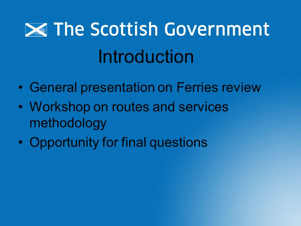Introduction General presentation on Ferries review Workshop on routes and services methodology Opportunity for final questions