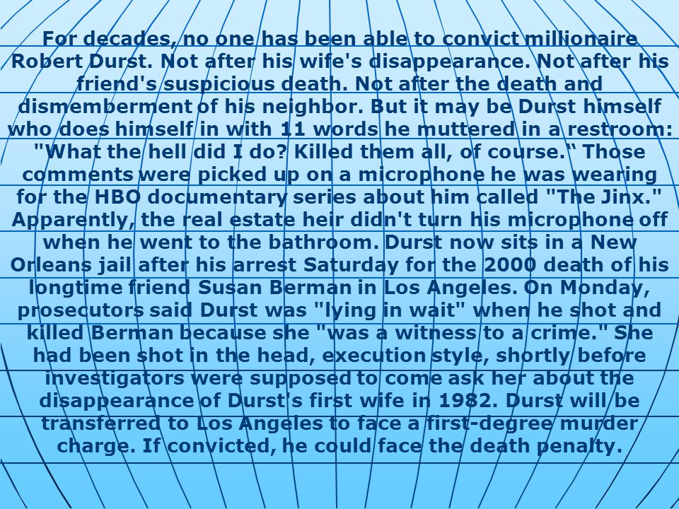 For decades, no one has been able to convict millionaire Robert Durst. Not after his wife's disappearance. Not after his friend's suspicious death. No