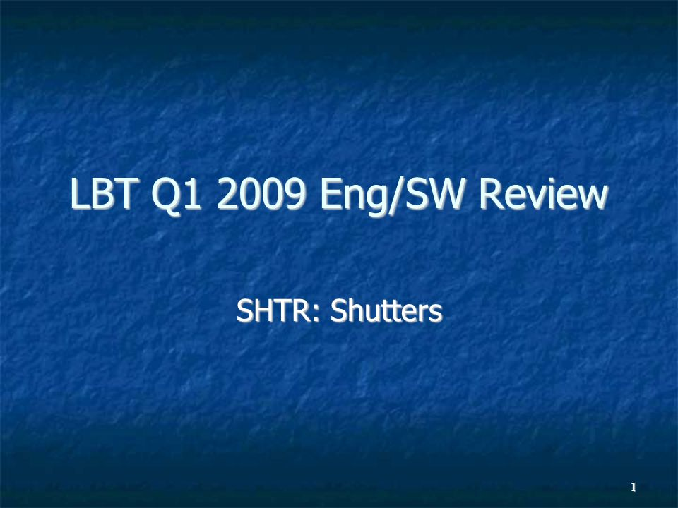 1 LBT Q1 2009 Eng/SW Review SHTR: Shutters